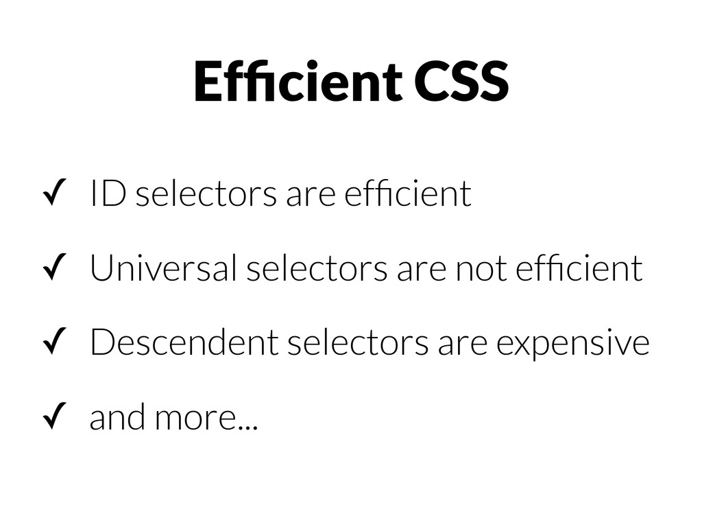 ✓ ID selectors are efficient ✓ Universal selecto...
