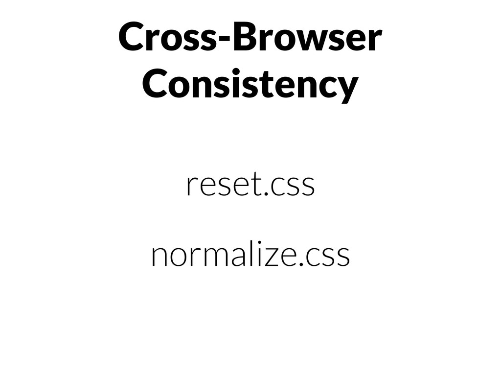 reset.css normalize.css Cross-Browser Consisten...