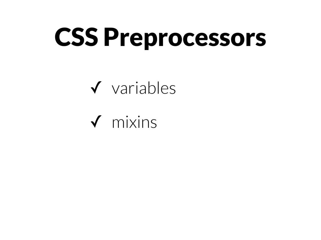 CSS Preprocessors ✓ variables ✓ mixins