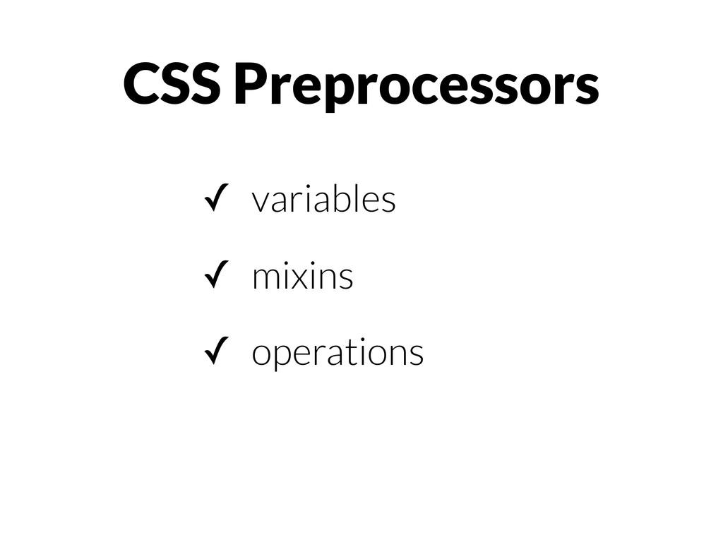 CSS Preprocessors ✓ variables ✓ mixins ✓ operat...
