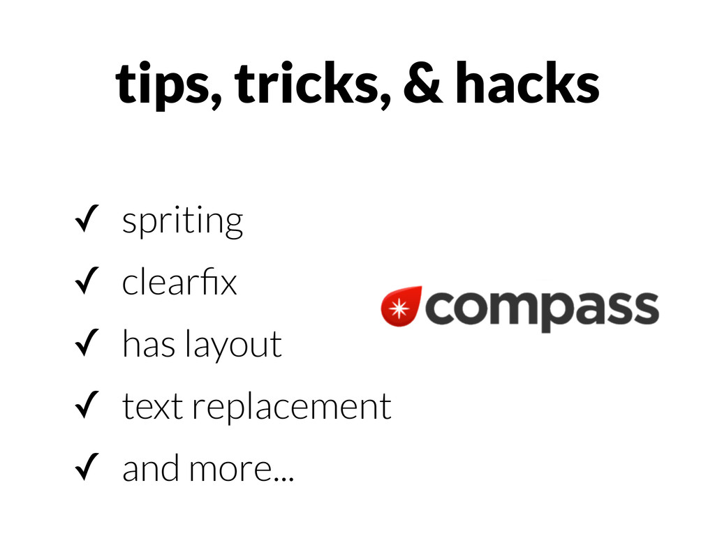 ✓ spriting ✓ clearfix ✓ has layout ✓ text replac...