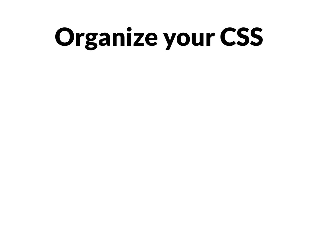 Organize your CSS