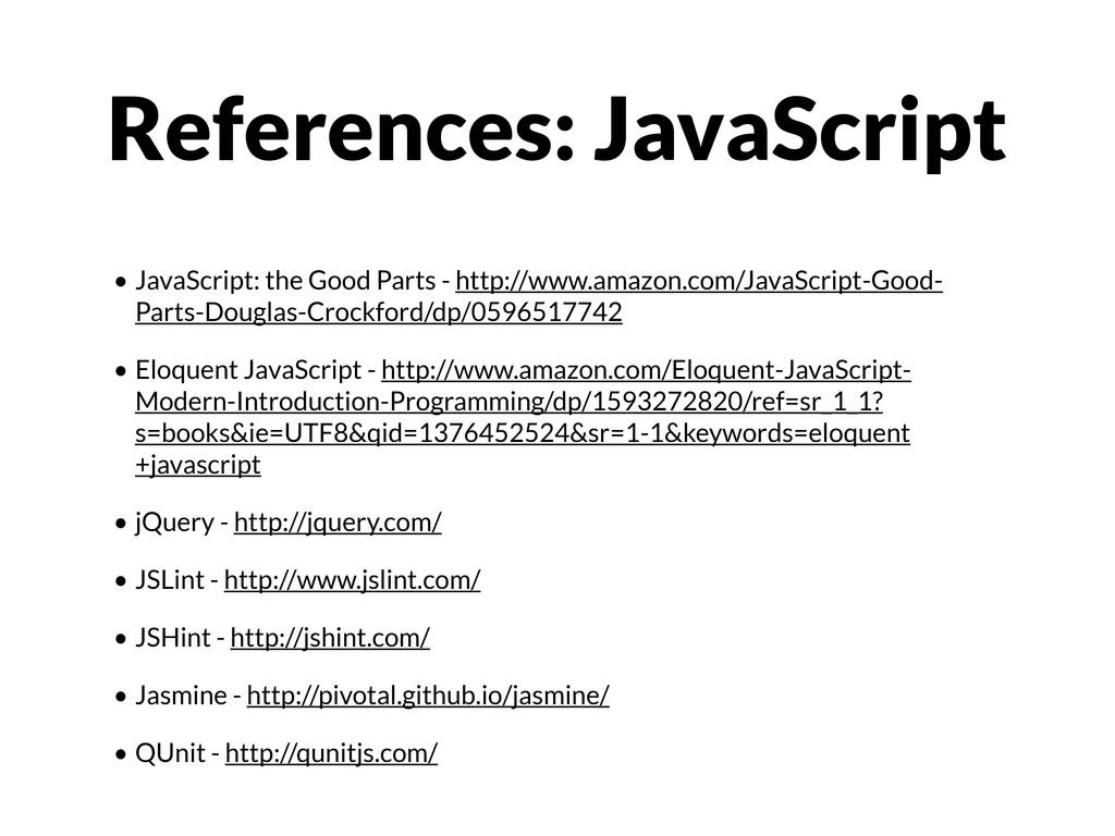 • JavaScript: the Good Parts - http://www.amazo...