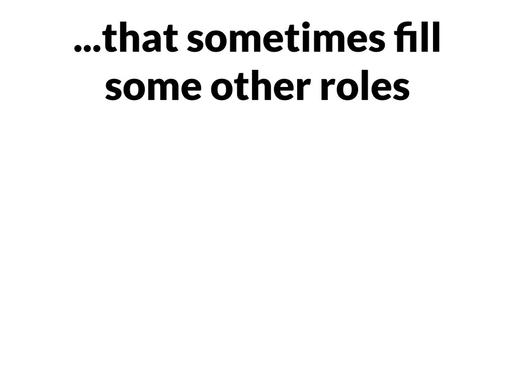 ...that sometimes fill some other roles