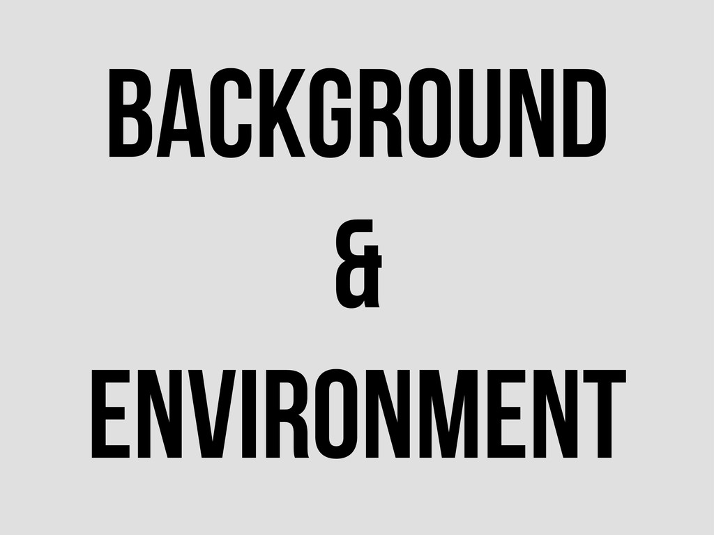 background & Environment