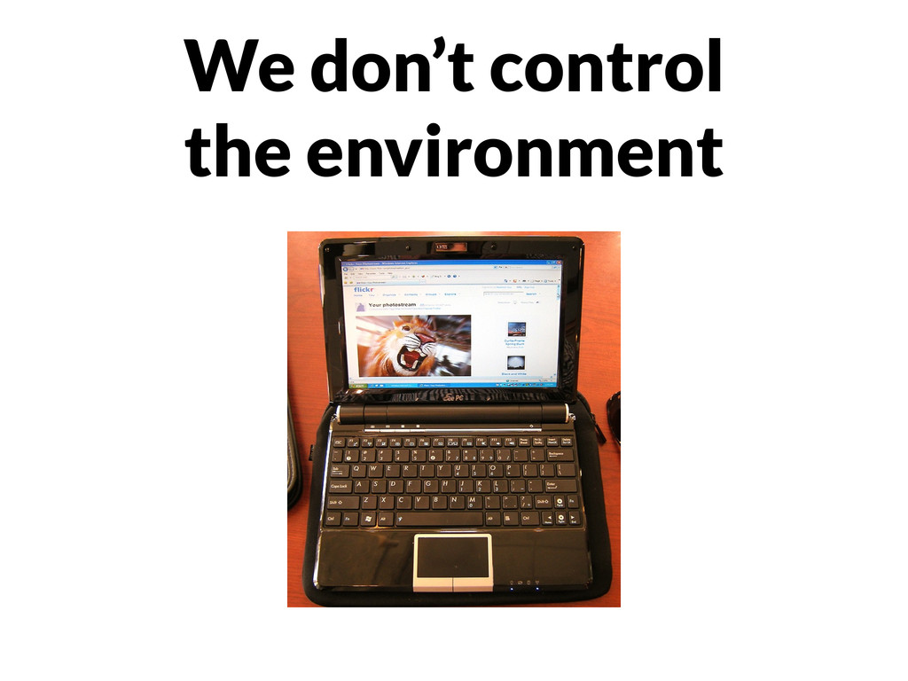 We don't control the environment