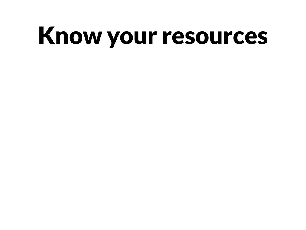 Know your resources