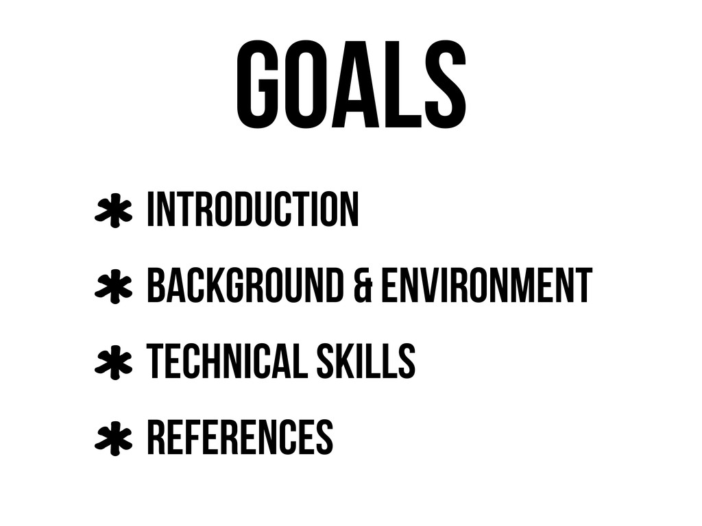 Goals Introduction Background & Environment Tec...