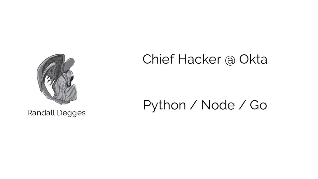 Randall Degges Chief Hacker @ Okta Python / Nod...