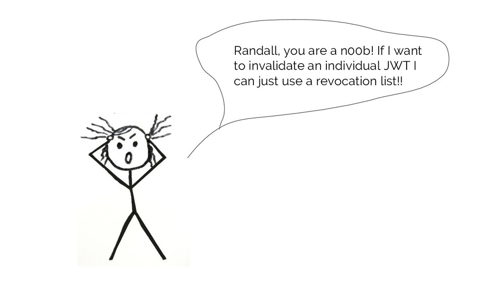 Randall, you are a n00b! If I want to invalidat...