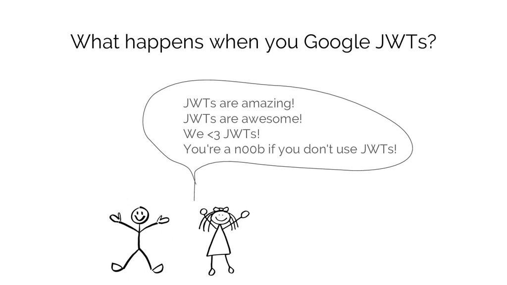 What happens when you Google JWTs? JWTs are ama...