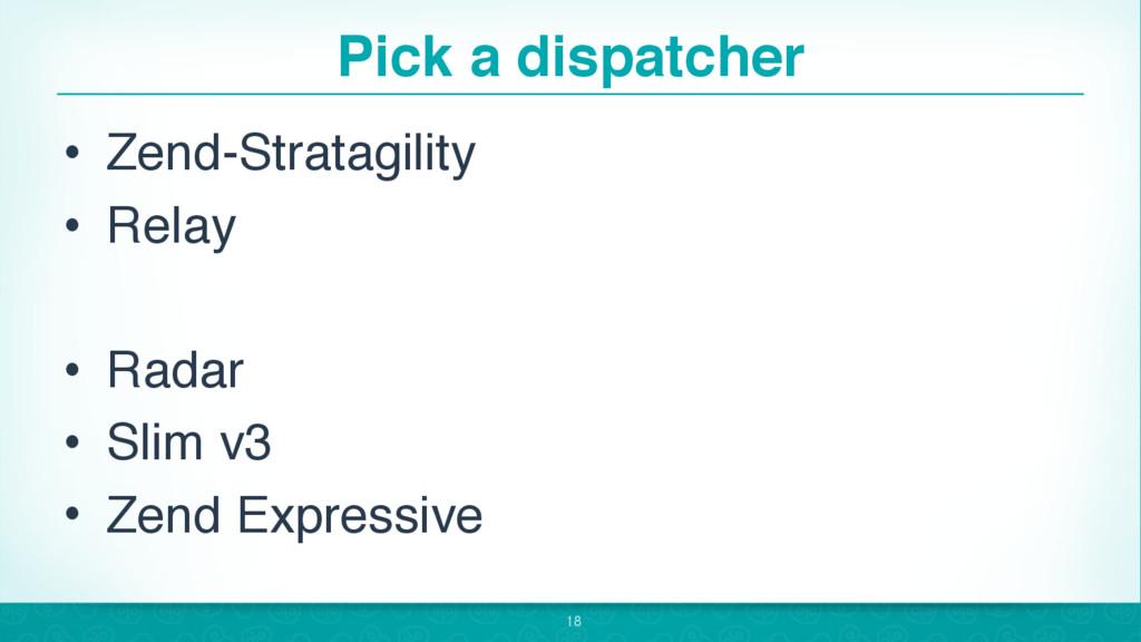 Pick a dispatcher • Zend-Stratagility • Relay •...