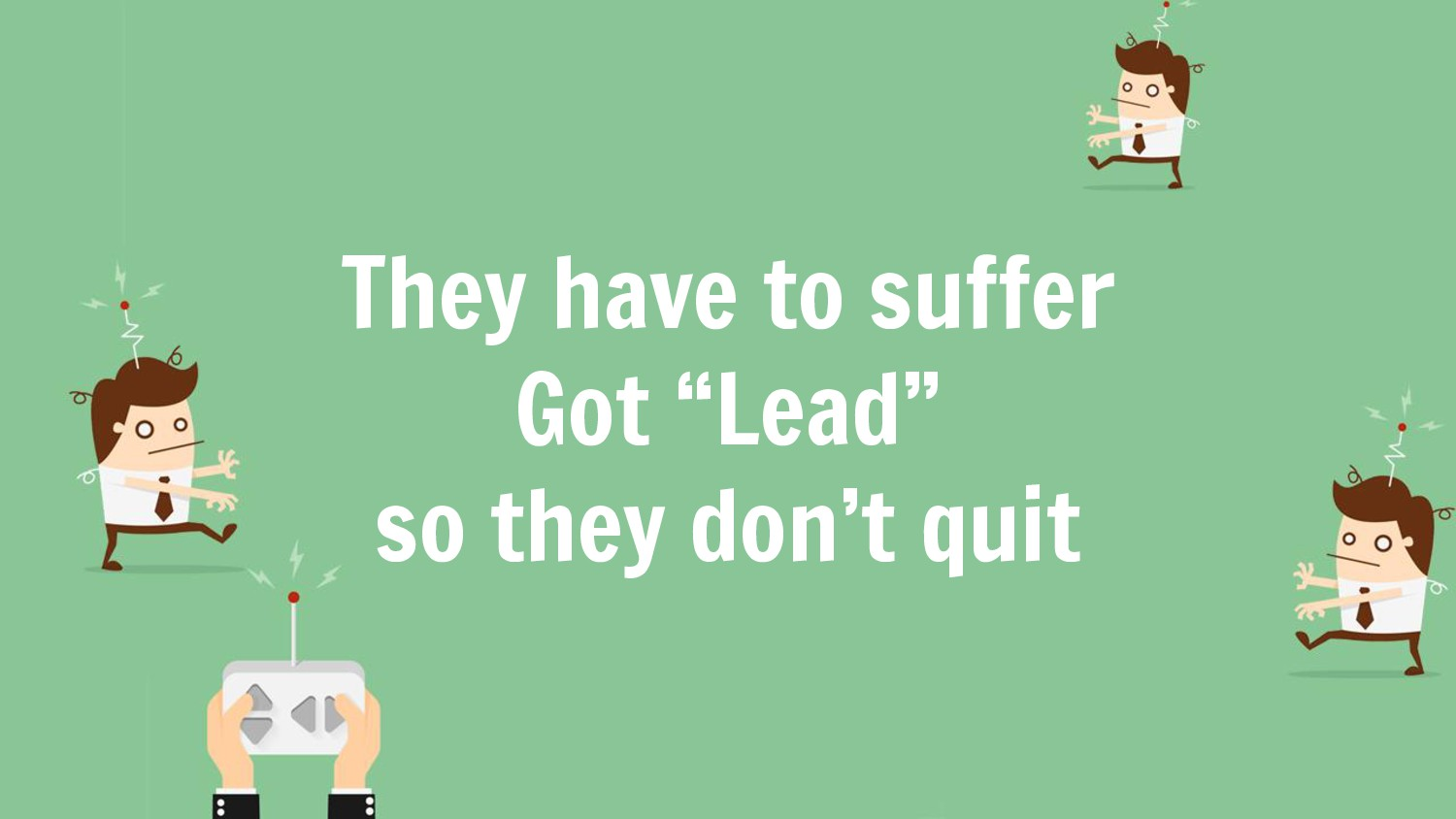 "They have to suffer Got ""Lead"" so they don't qu..."