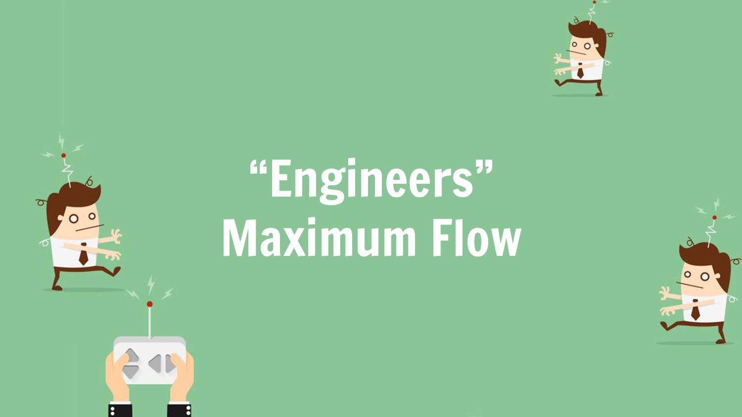 """Engineers"" Maximum Flow"