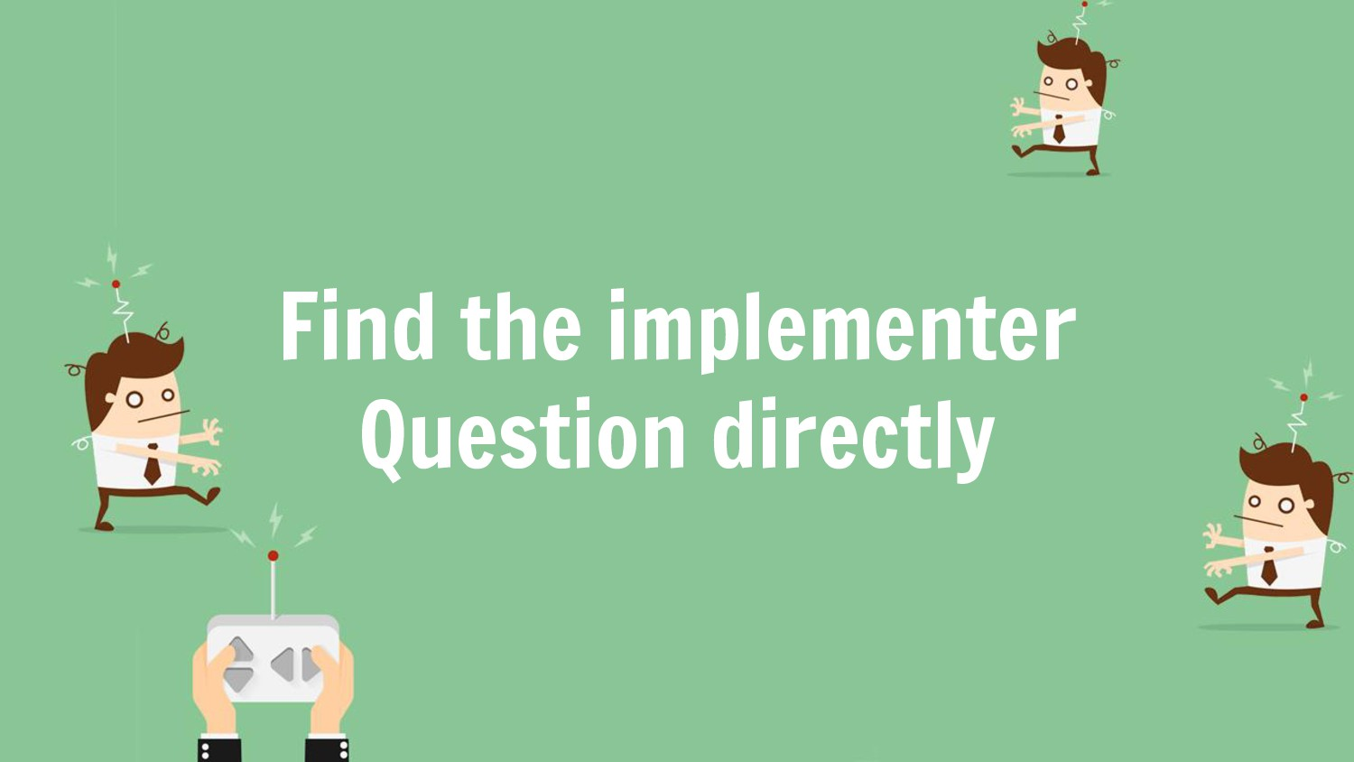 Find the implementer Question directly