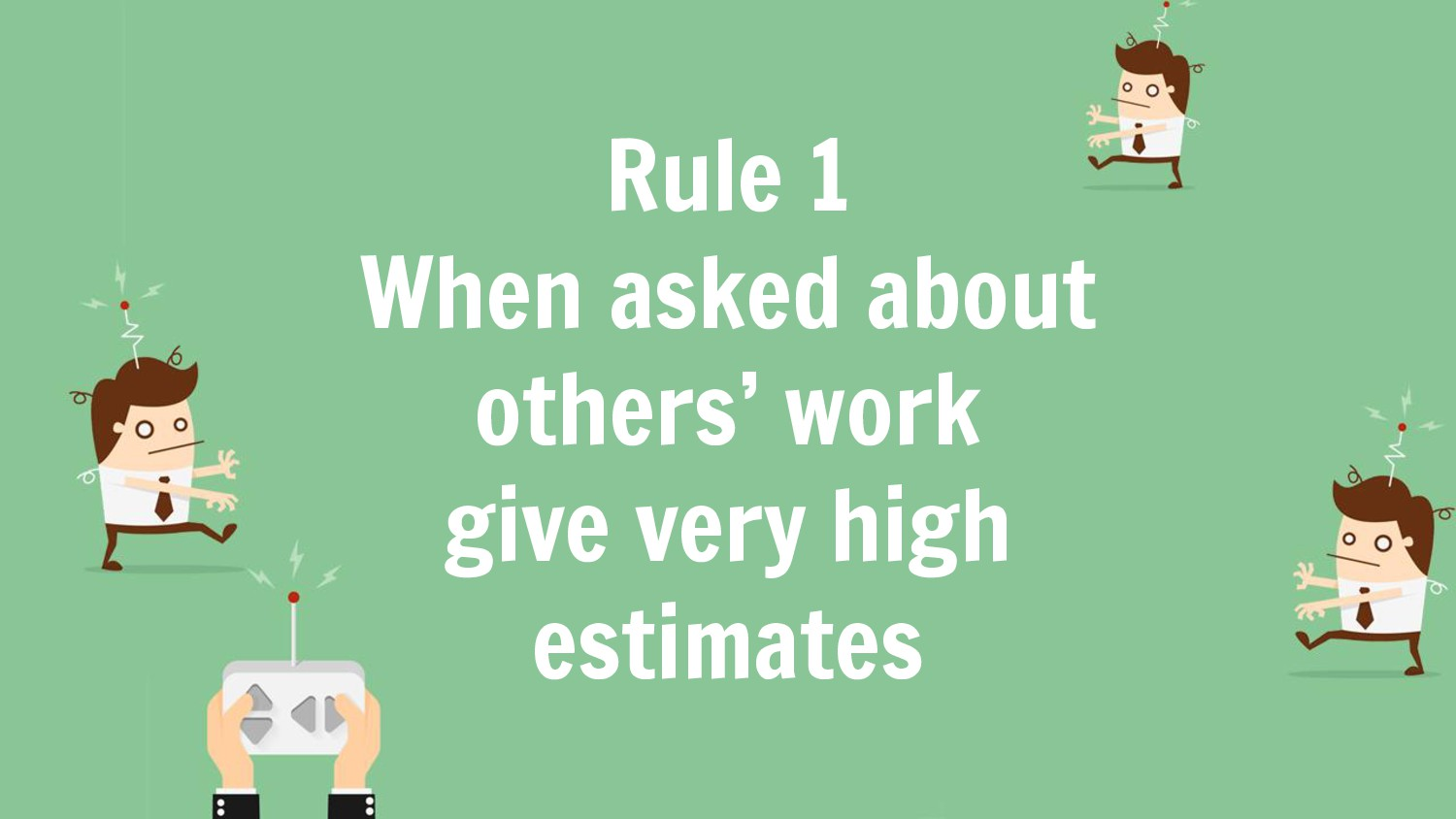 Rule 1 When asked about others' work give very ...