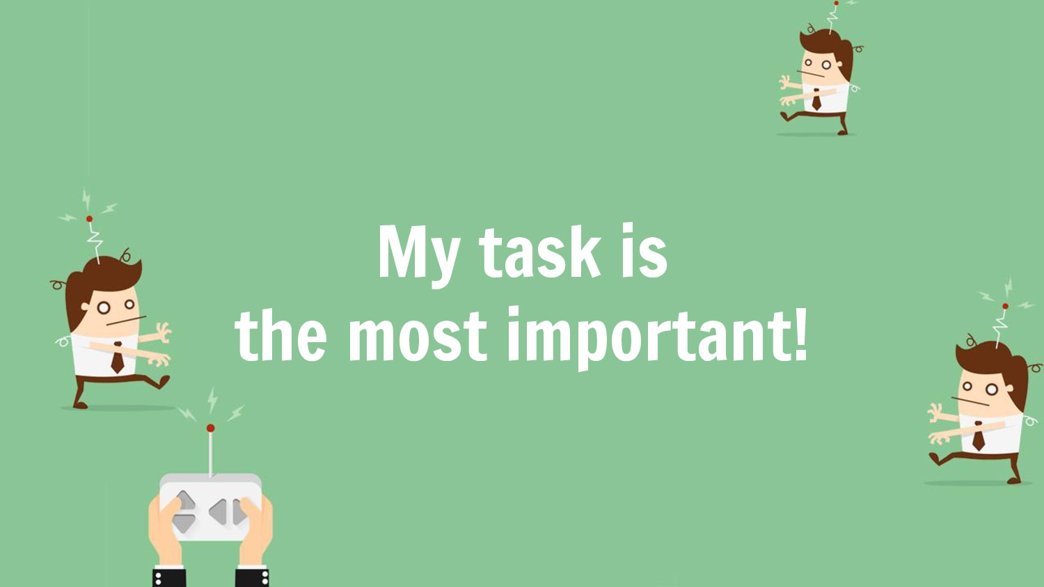 My task is the most important!
