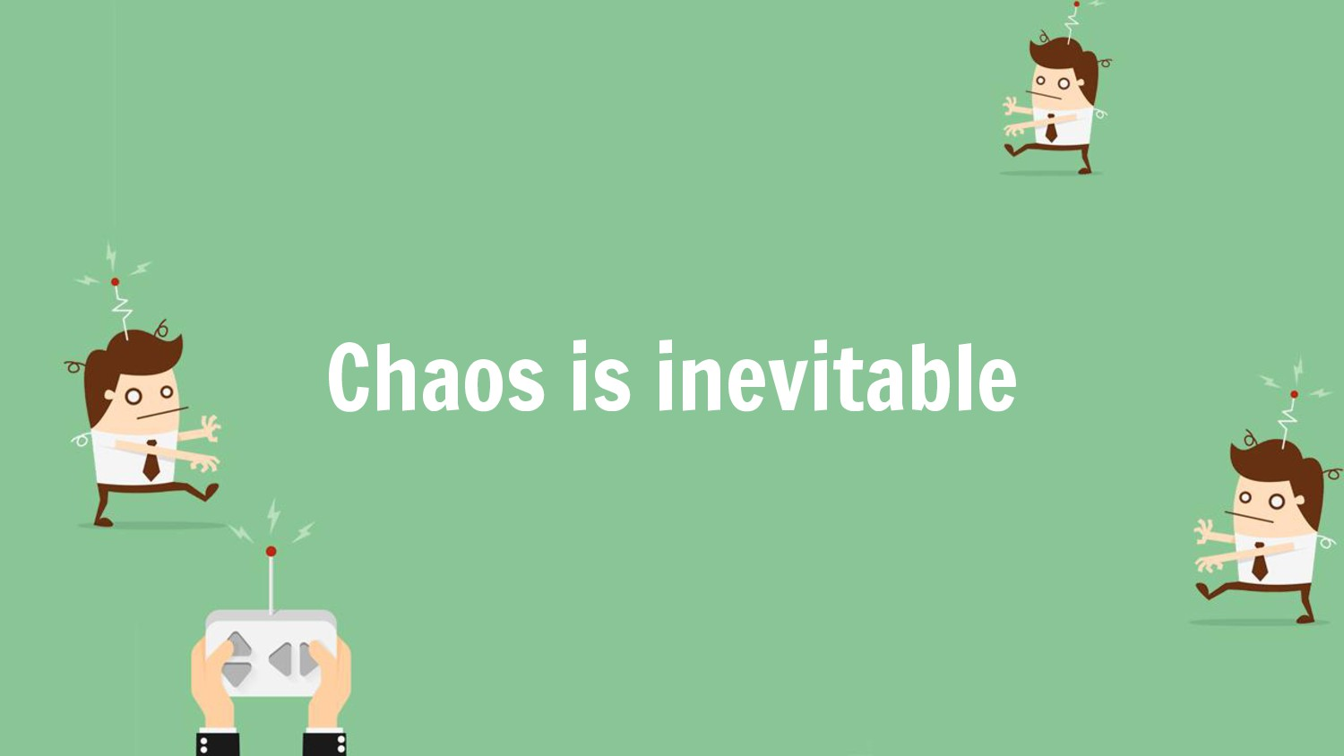 Chaos is inevitable