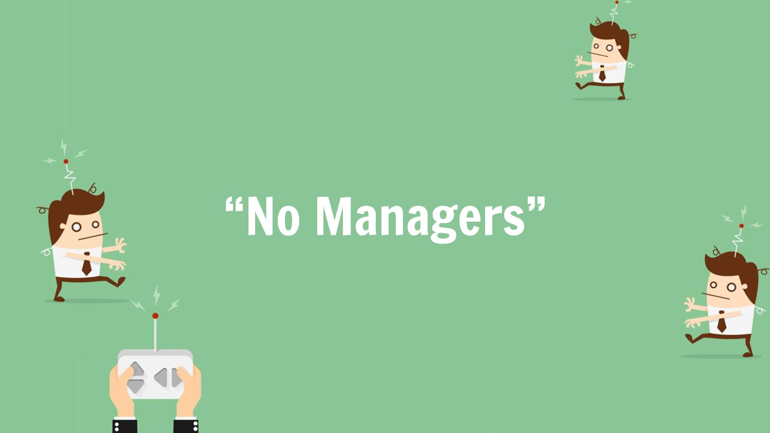 """No Managers"""