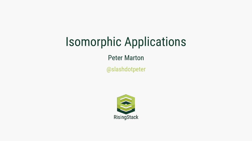 Isomorphic Applications Peter Marton @slashdotp...