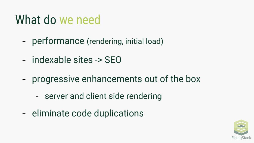 What do we need - performance (rendering, initi...