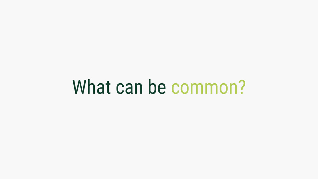 What can be common?