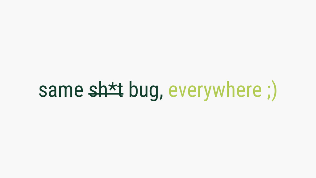 same sh*t bug, everywhere ;)