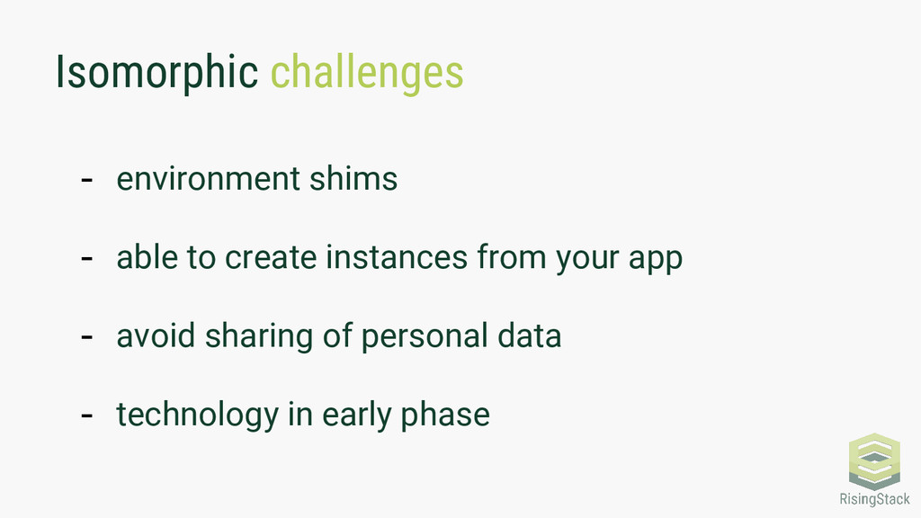 Isomorphic challenges - environment shims - abl...