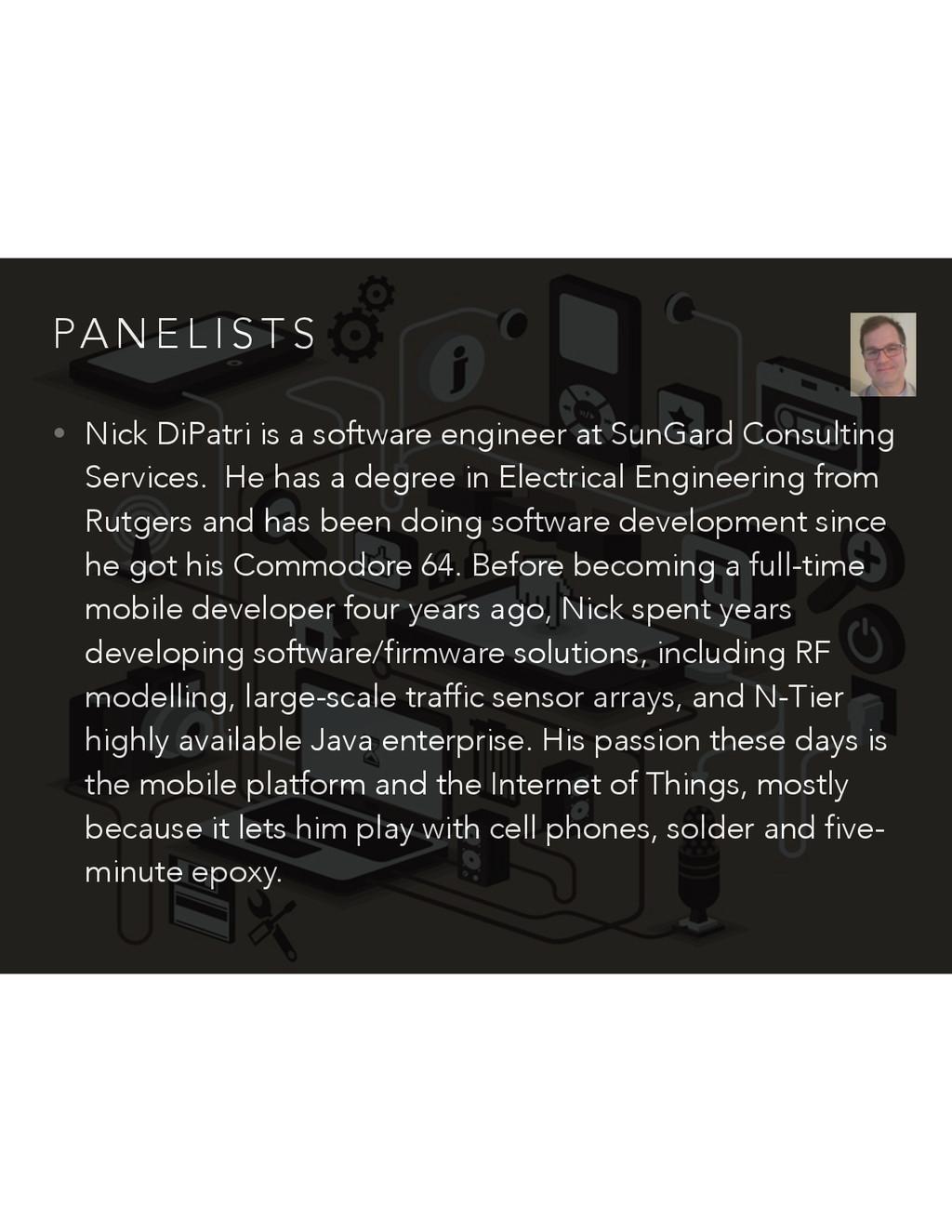 PA N E L I S T S • Nick DiPatri is a software e...
