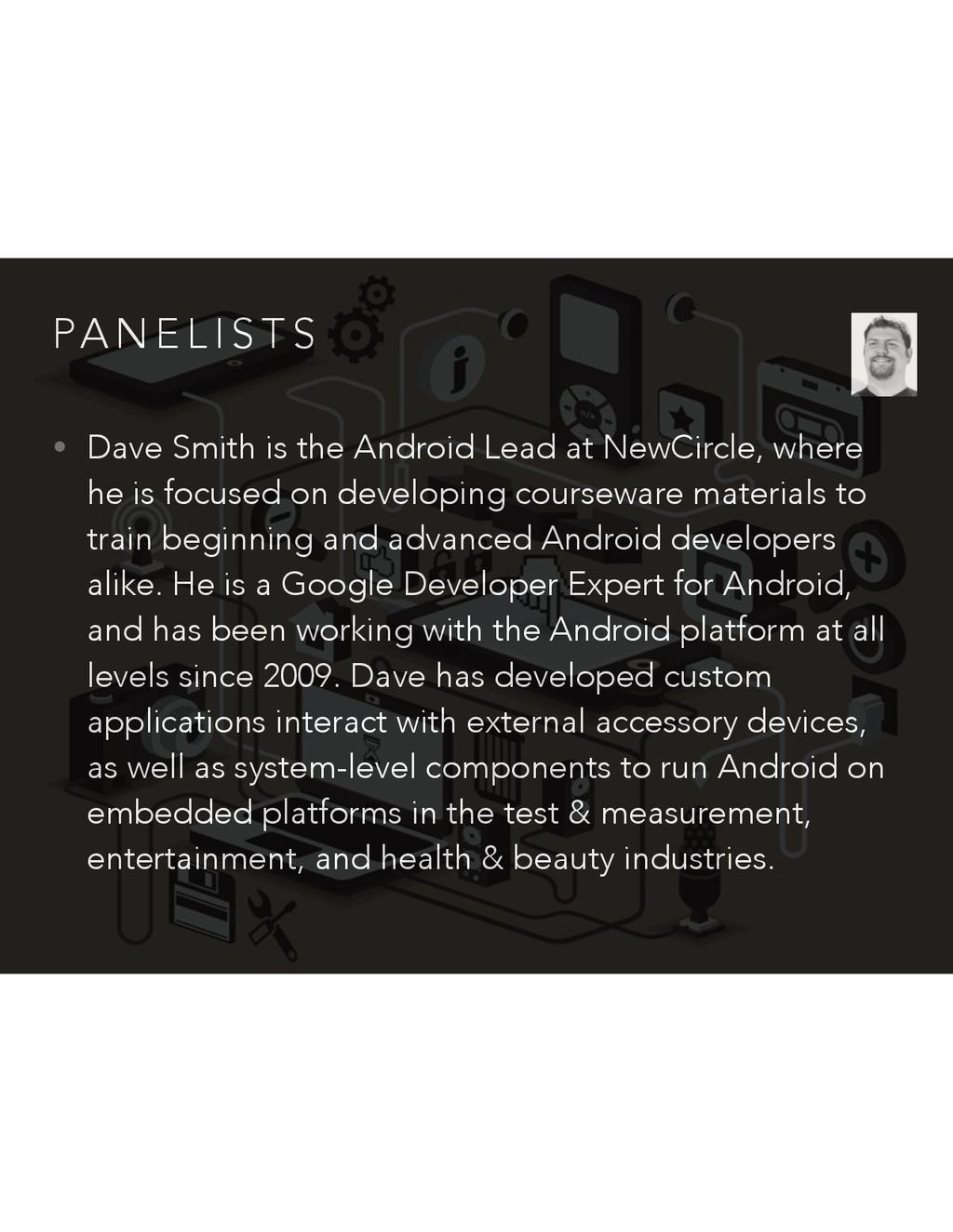 PA N E L I S T S • Dave Smith is the Android Le...