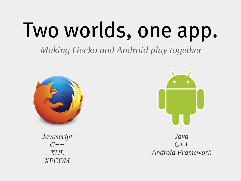Two worlds, one app. Making Gecko and Android p...