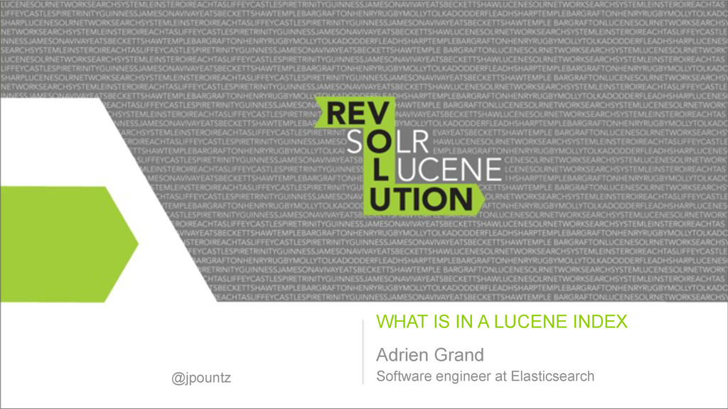 WHAT IS IN A LUCENE INDEX Adrien Grand Software...