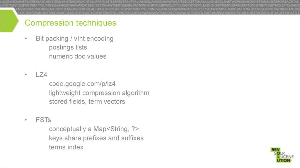 • Bit packing / vInt encoding – postings lists ...
