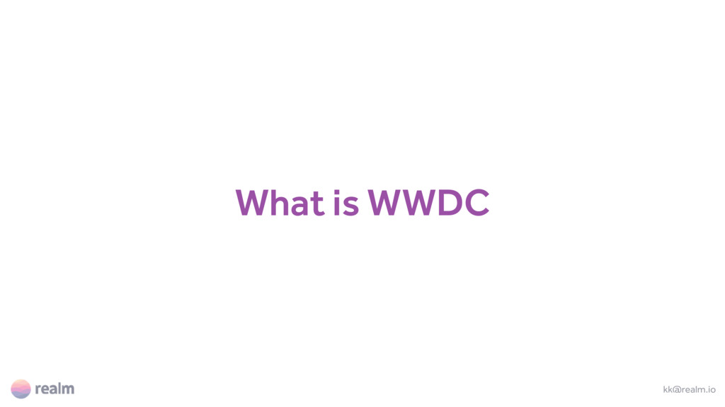 What is WWDC kk@realm.io
