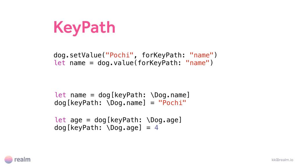 "KeyPath kk@realm.io dog.setValue(""Pochi"", forKe..."