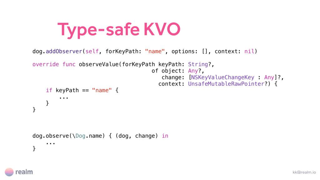 Type-safe KVO kk@realm.io dog.addObserver(self,...