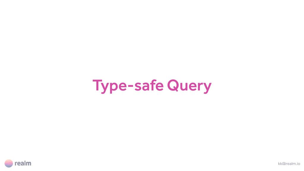 Type-safe Query kk@realm.io