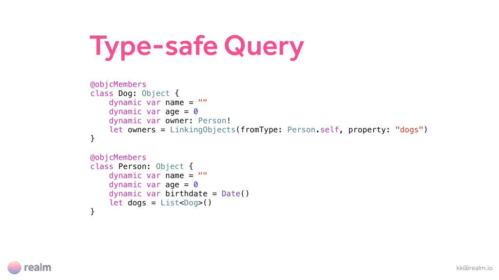 Type-safe Query kk@realm.io @objcMembers class ...