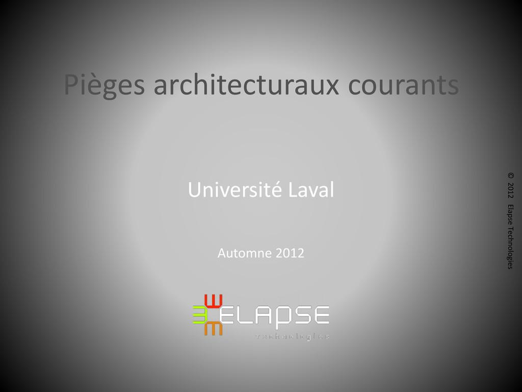 © 2012 Elapse Technologies Pièges architecturau...