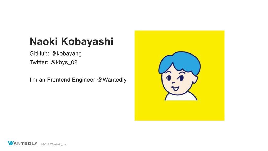 ©2018 Wantedly, Inc. Naoki Kobayashi GitHub: @k...