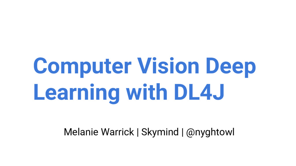 Melanie Warrick | Skymind | @nyghtowl Computer ...