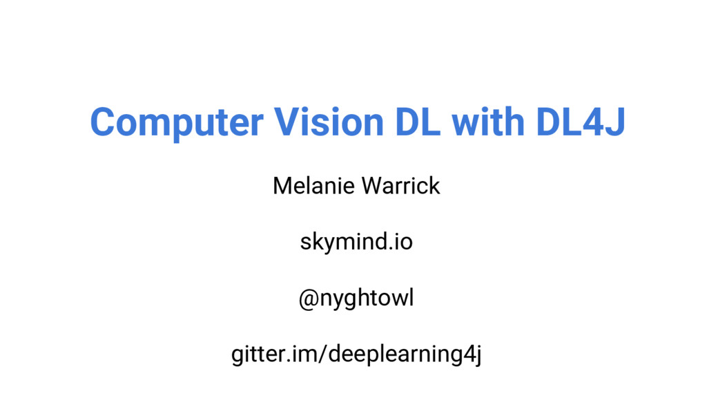 @nyghtowl Computer Vision DL with DL4J Melanie ...