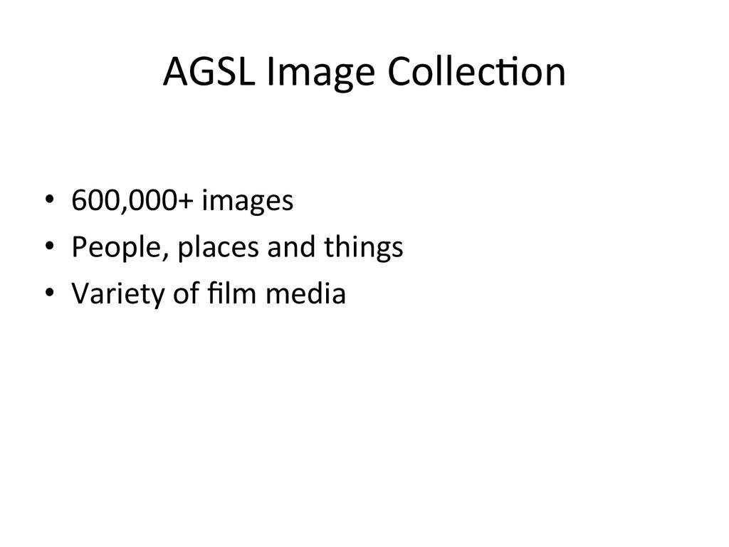 AGSL Image Collec2on  • 600,000+ i...