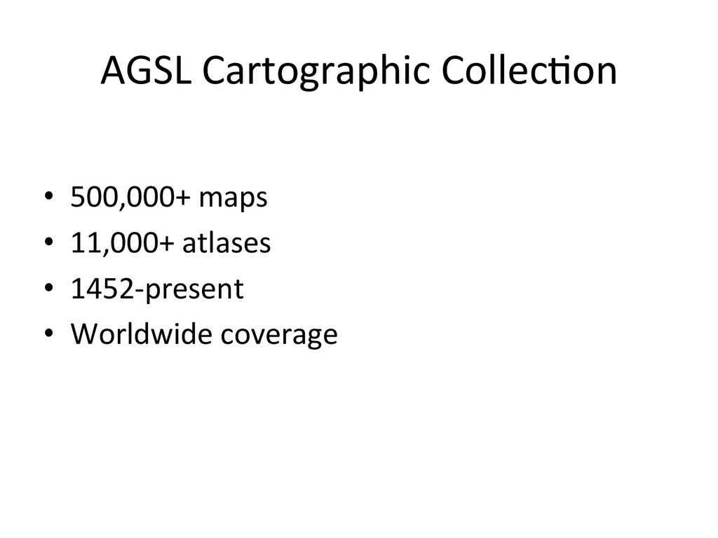 AGSL Cartographic Collec2on  • 500,00...