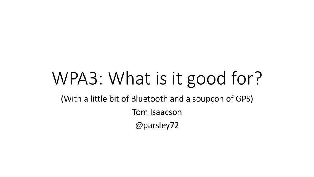 WPA3: What is it good for? (With a little bit o...