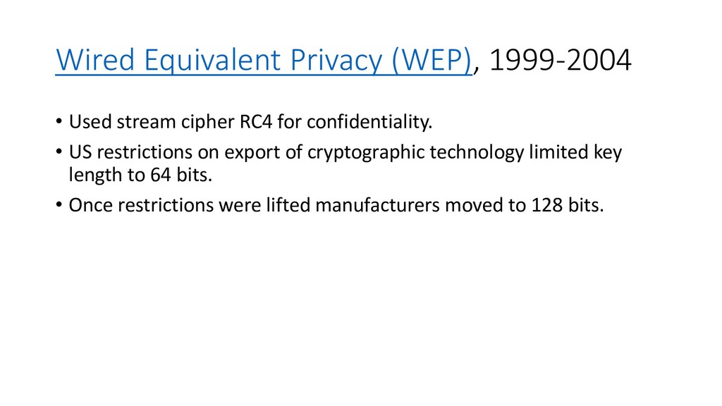 Wired Equivalent Privacy (WEP), 1999-2004 • Use...