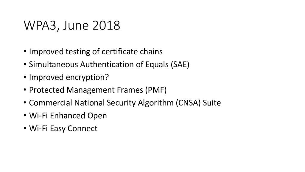 WPA3, June 2018 • Improved testing of certifica...