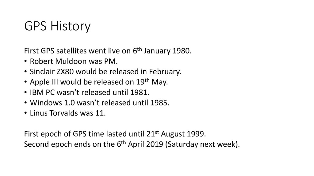 GPS History First GPS satellites went live on 6...
