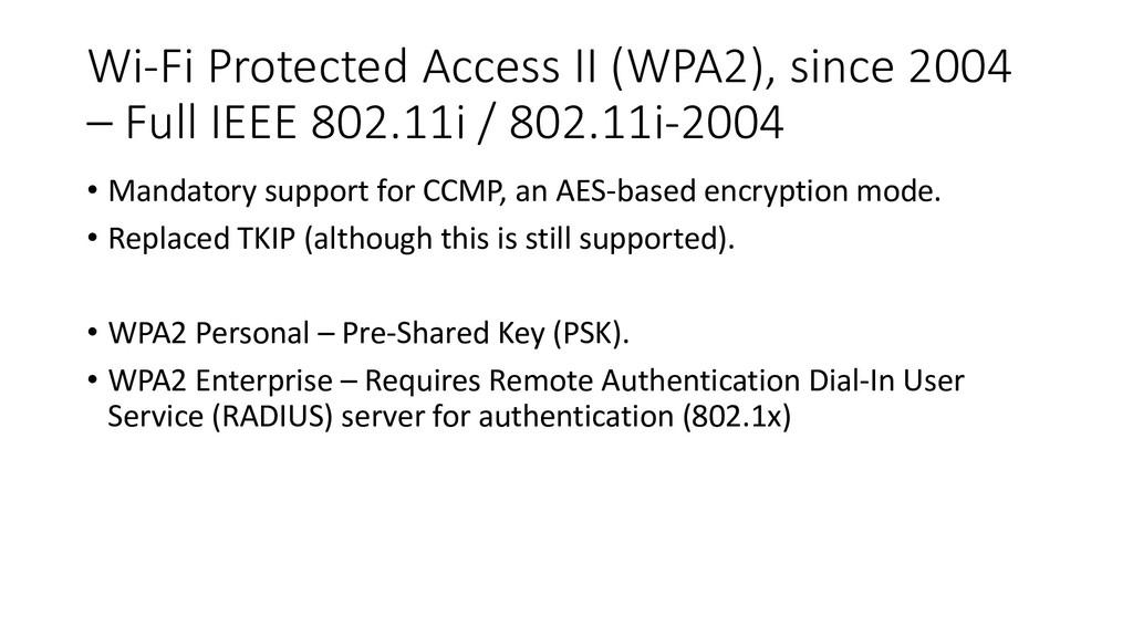 Wi-Fi Protected Access II (WPA2), since 2004 – ...