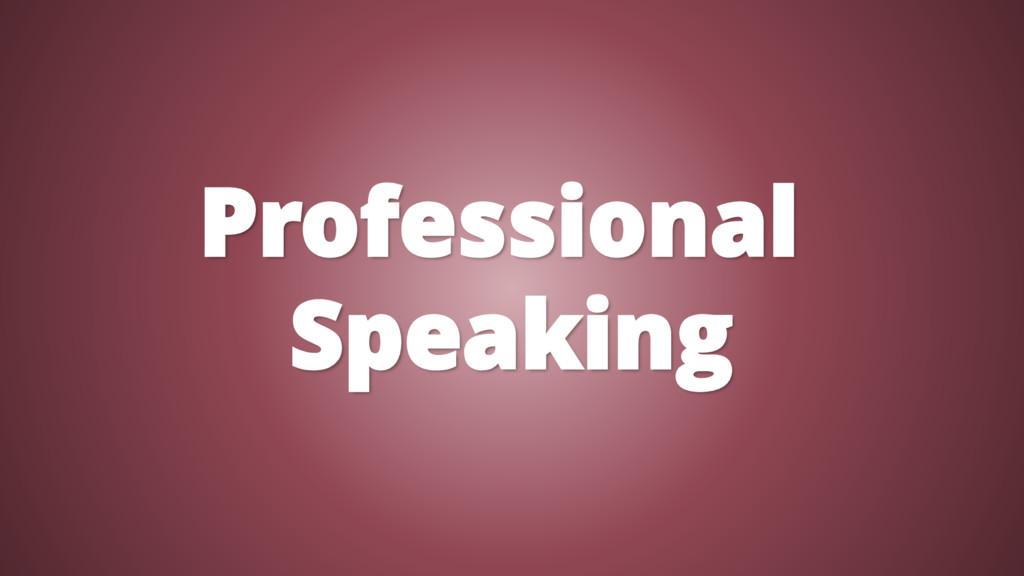Professional Speaking